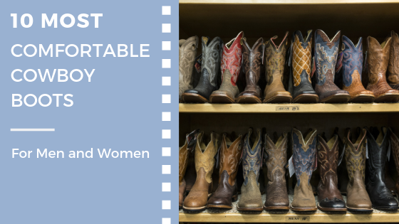 The 10 Most Comfortable Cowboy Boots That You Can Wear All